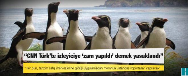 CNN Türk'te izleyiciye 'zam yapıldı' demek yasaklandı