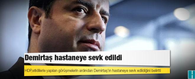 HDP: Selahattin Demirtaş hastaneye sevk edilmiştir